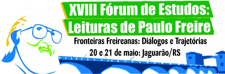 """XVIII Fórum de Estudos Leituras de Paulo Freire: """"Fronteiras Freireanas: Diálogos e Trajetórias"""""""