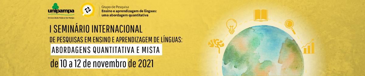 I Seminário Internacional de Pesquisas em Ensino e Aprendizagem de Línguas: abordagens quantitativa e mista